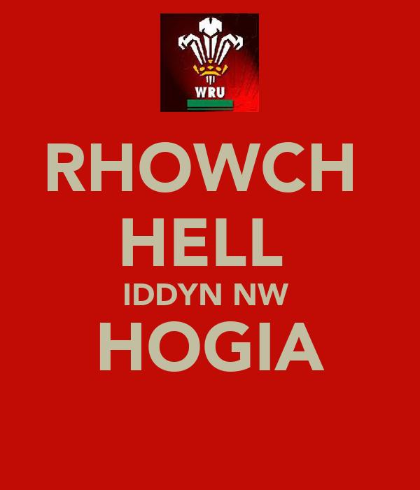 RHOWCH  HELL  IDDYN NW  HOGIA