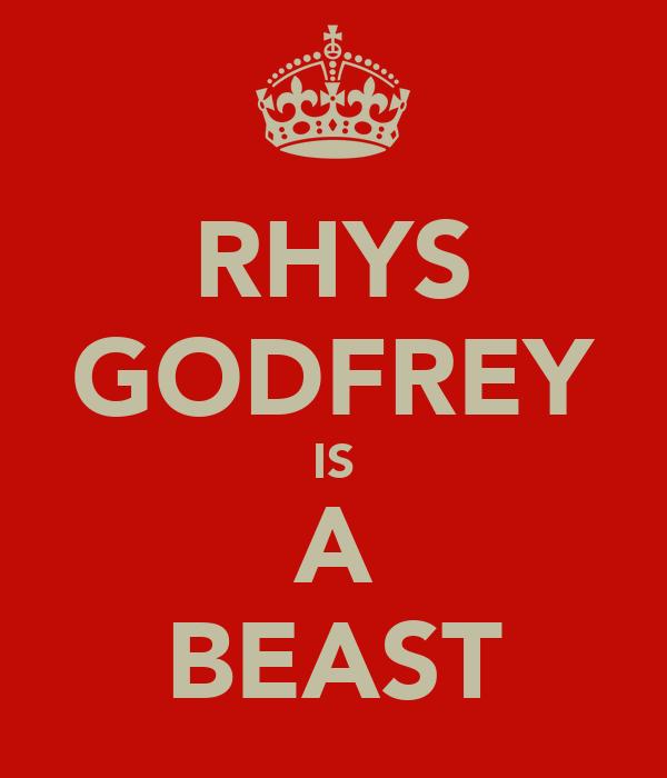 RHYS GODFREY IS A BEAST