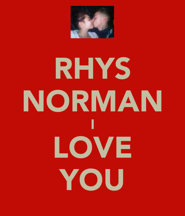 RHYS NORMAN I LOVE YOU