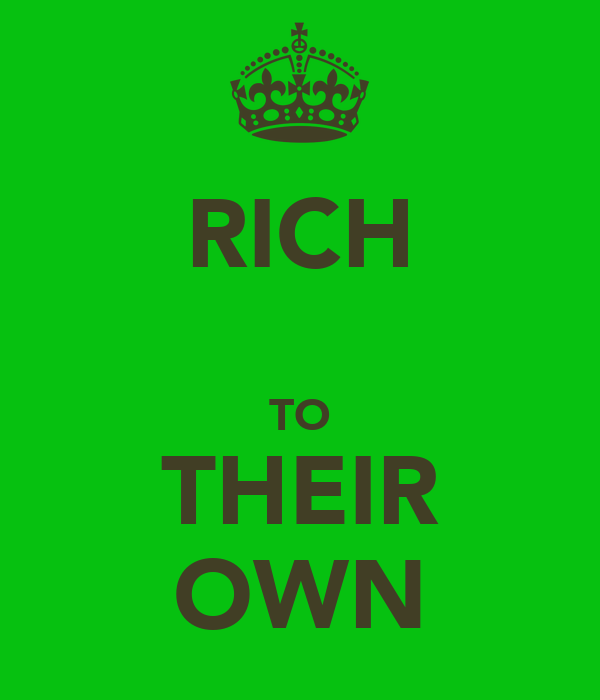 RICH  TO THEIR OWN