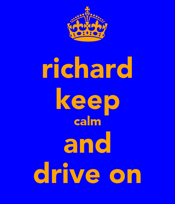 richard keep calm and drive on