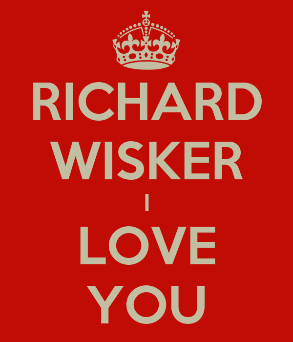 RICHARD WISKER I LOVE YOU