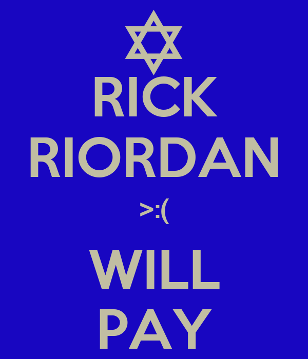RICK RIORDAN >:( WILL PAY