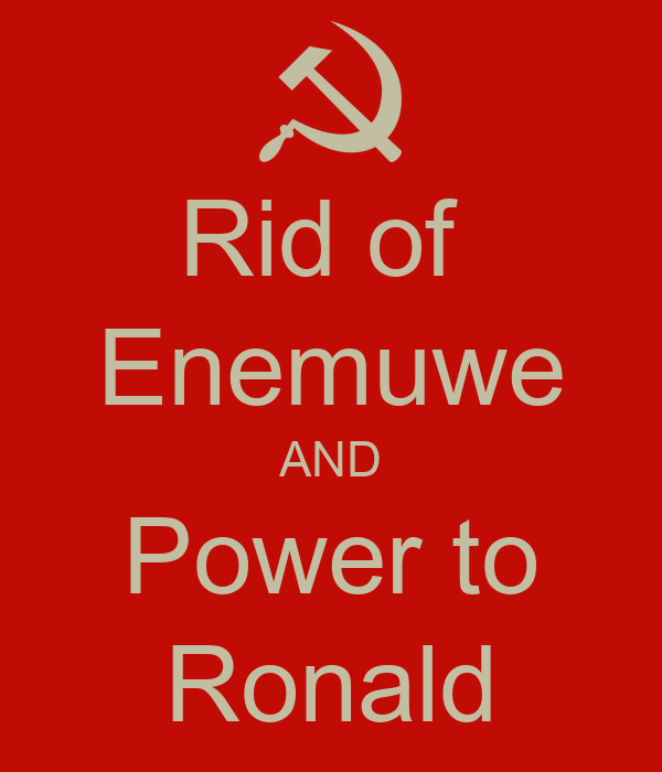 Rid of  Enemuwe AND Power to Ronald