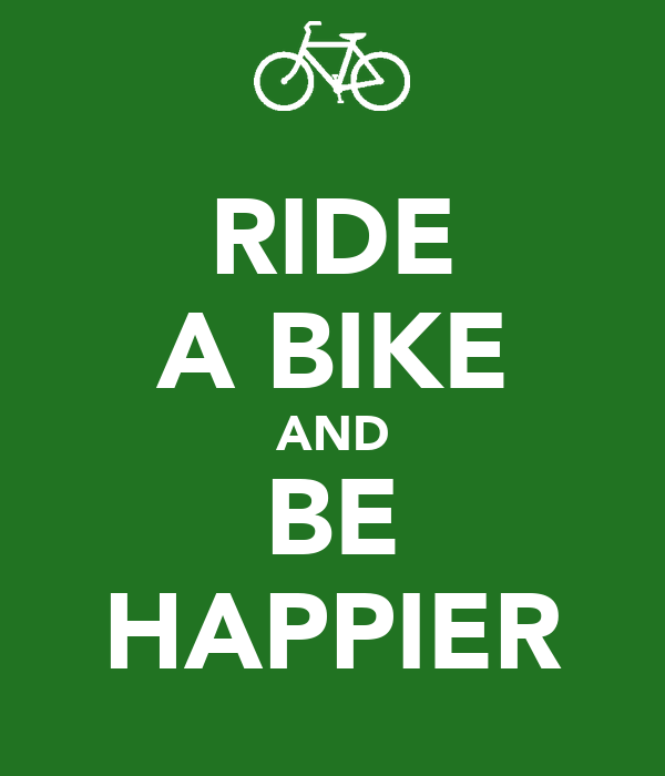 RIDE A BIKE AND BE HAPPIER