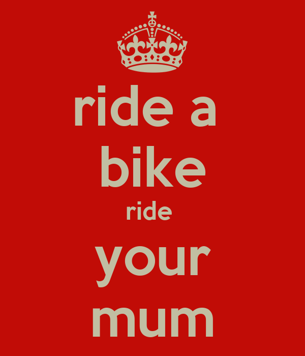 ride a  bike ride  your mum