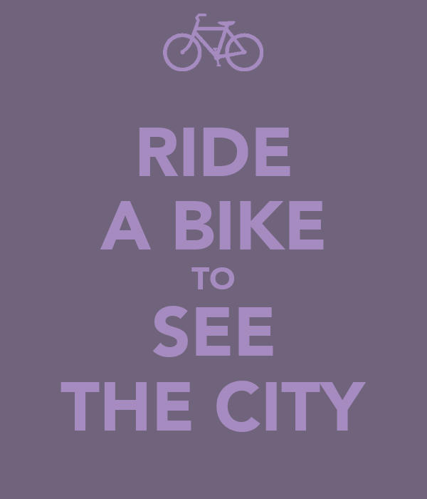 RIDE A BIKE TO SEE THE CITY