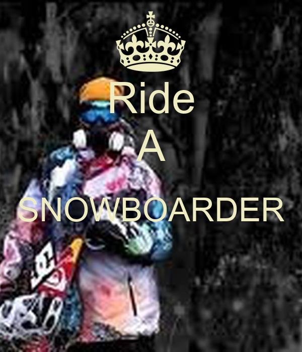 Ride A SNOWBOARDER