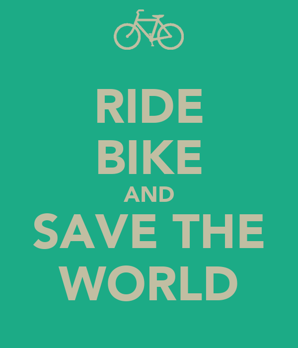 RIDE BIKE AND SAVE THE WORLD