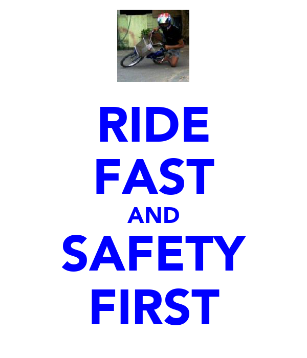 RIDE FAST AND SAFETY FIRST