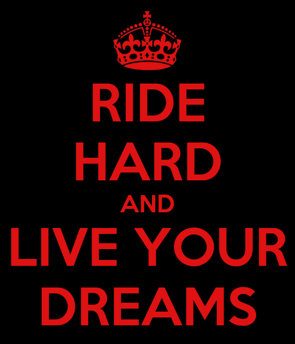 RIDE HARD AND LIVE YOUR DREAMS