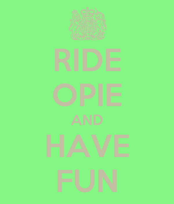 RIDE OPIE AND HAVE FUN