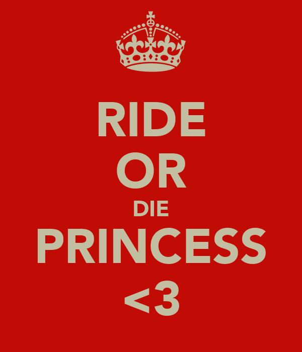 RIDE OR DIE PRINCESS <3