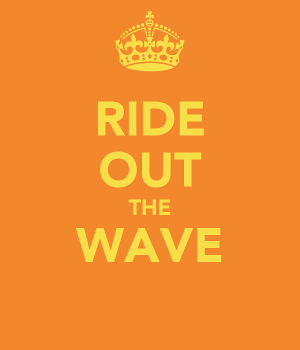RIDE OUT THE WAVE