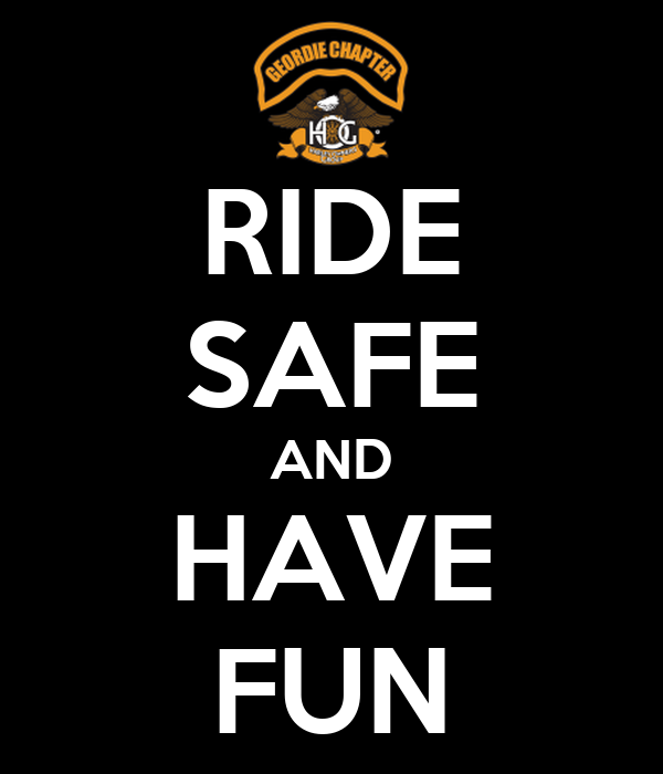 RIDE SAFE AND HAVE FUN
