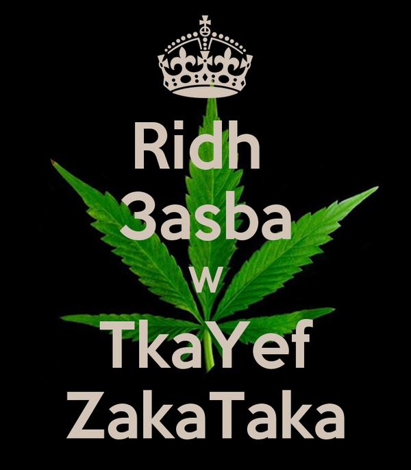 Ridh  3asba W TkaYef ZakaTaka