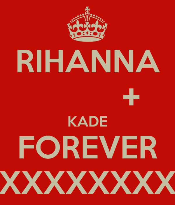RIHANNA           + KADE FOREVER XXXXXXXXXXXX