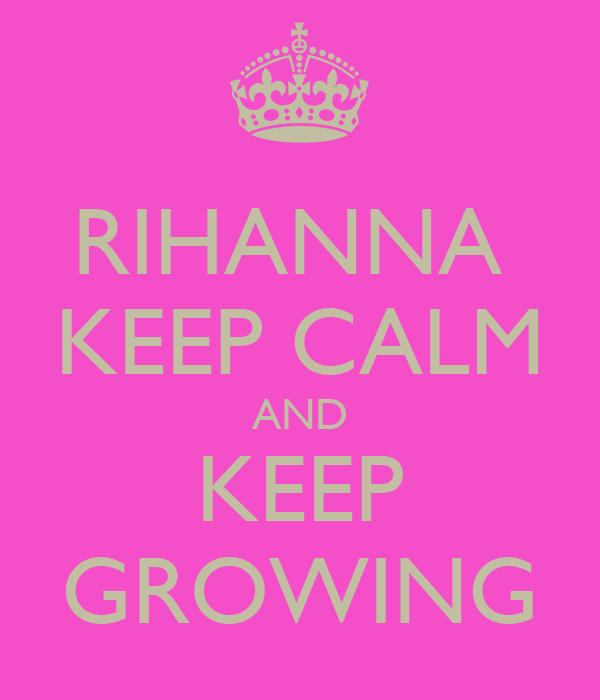 RIHANNA  KEEP CALM AND KEEP GROWING