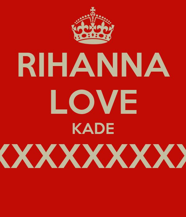 RIHANNA LOVE KADE XXXXXXXXXXX