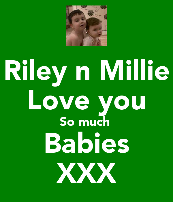 Riley n Millie Love you So much  Babies XXX