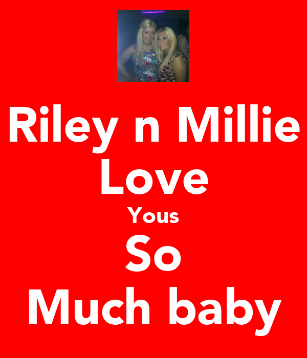 Riley n Millie Love Yous So Much baby