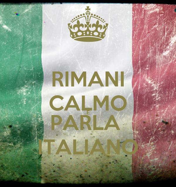 RIMANI CALMO E PARLA  ITALIANO