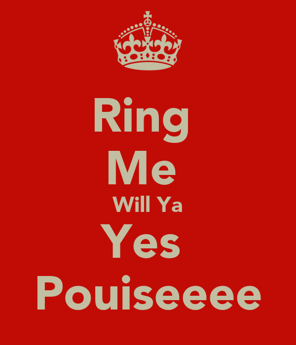 Ring  Me  Will Ya Yes  Pouiseeee