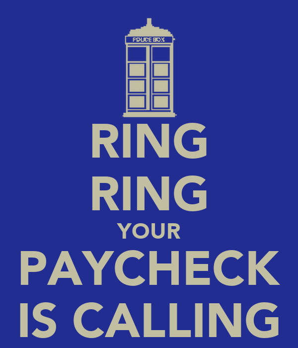 RING RING YOUR PAYCHECK IS CALLING