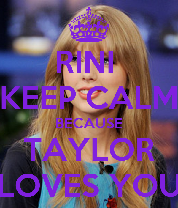 RINI  KEEP CALM BECAUSE TAYLOR LOVES YOU