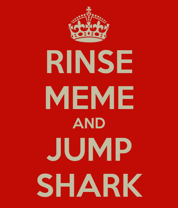 RINSE MEME AND JUMP SHARK