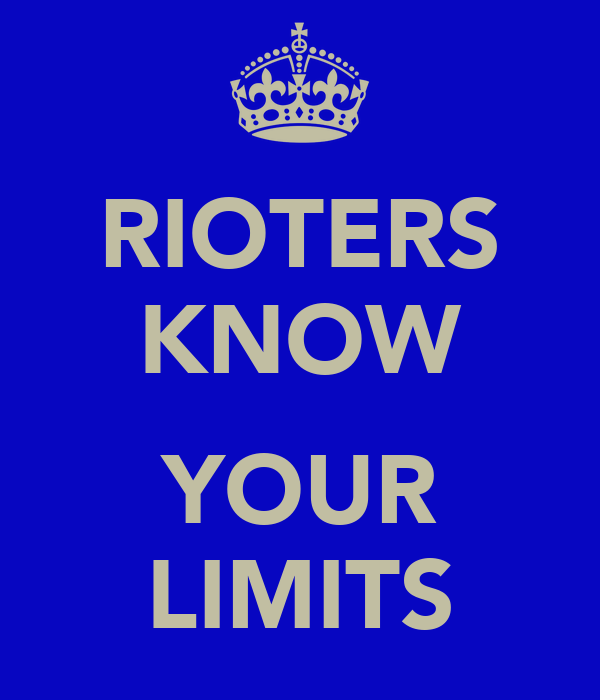 RIOTERS KNOW  YOUR LIMITS