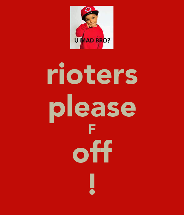 rioters please F off !