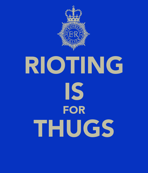 RIOTING IS FOR THUGS