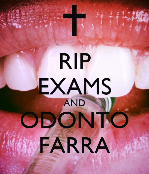 RIP EXAMS AND ODONTO FARRA