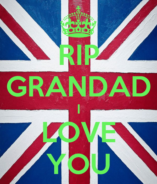 RIP GRANDAD I LOVE YOU