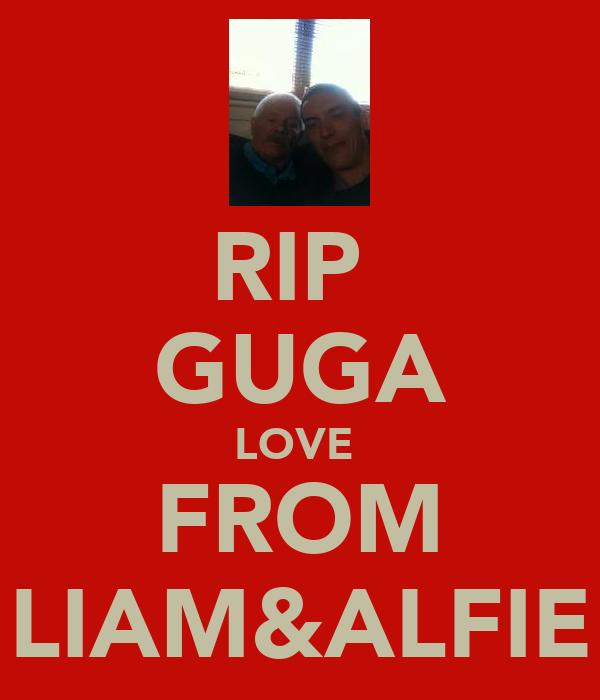 RIP  GUGA LOVE  FROM LIAM&ALFIE