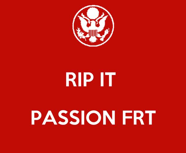RIP IT   PASSION FRT