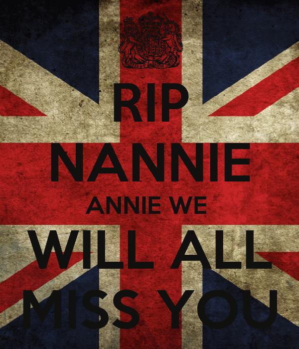 RIP NANNIE ANNIE WE   WILL ALL   MISS YOU