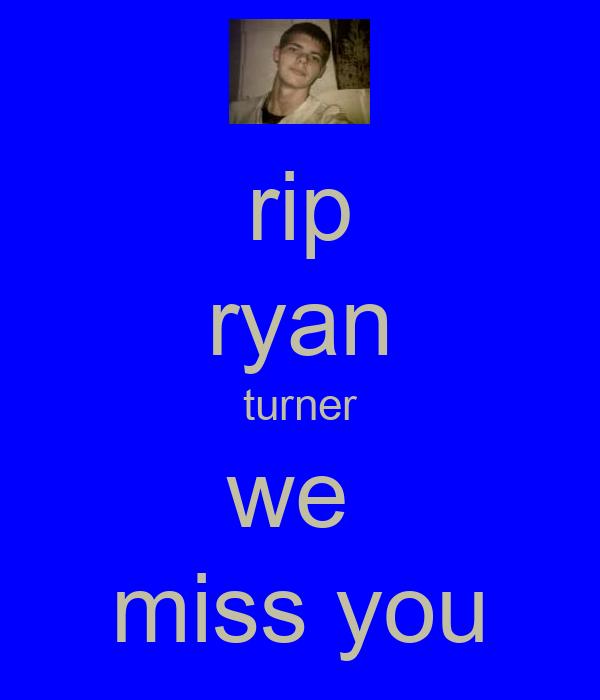 rip ryan turner we  miss you