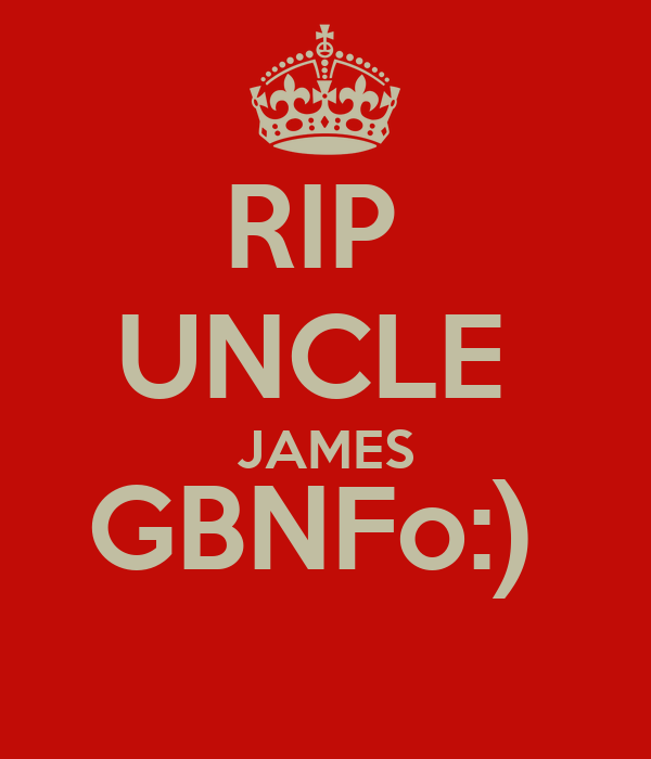 RIP  UNCLE  JAMES GBNFo:)