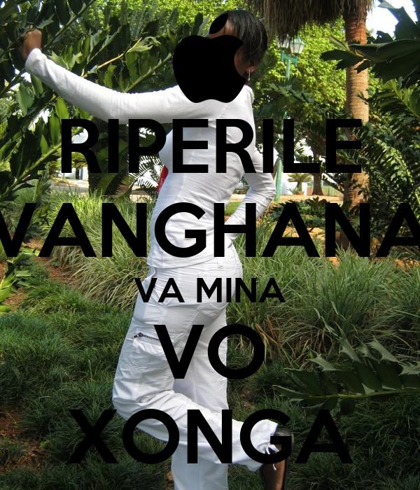 RIPERILE VANGHANA VA MINA VO XONGA