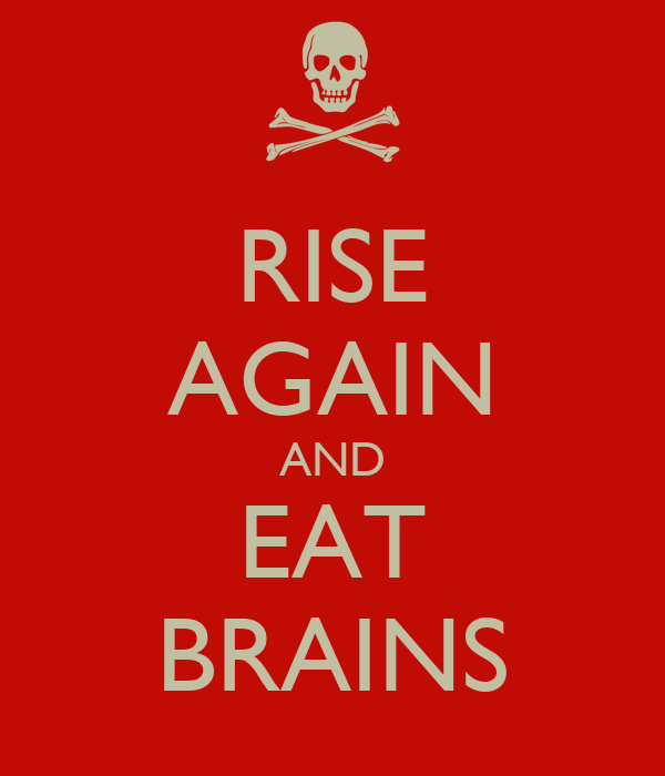 RISE AGAIN AND EAT BRAINS