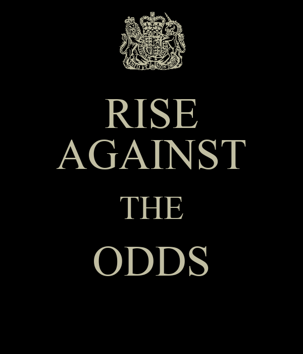 RISE AGAINST THE ODDS