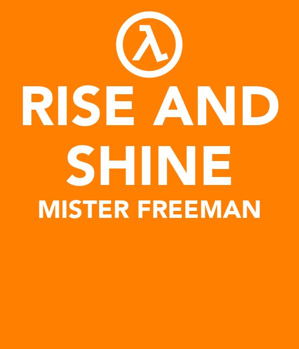 RISE AND SHINE MISTER FREEMAN