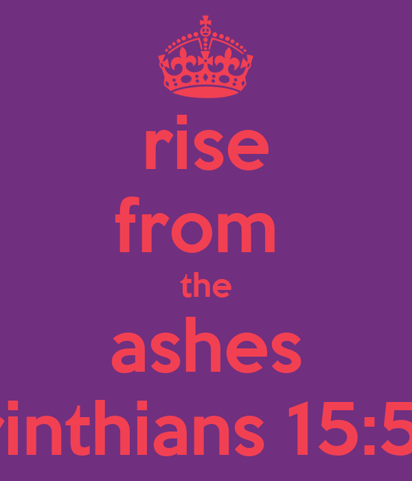 rise from  the ashes I Corinthians 15:52-57