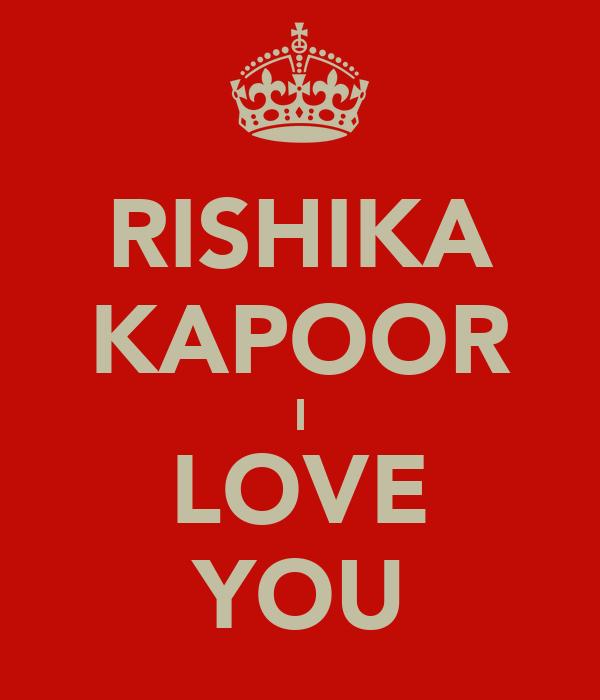 RISHIKA KAPOOR I LOVE YOU