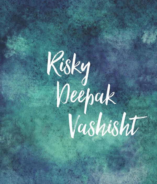 Risky          Deepak               Vashisht