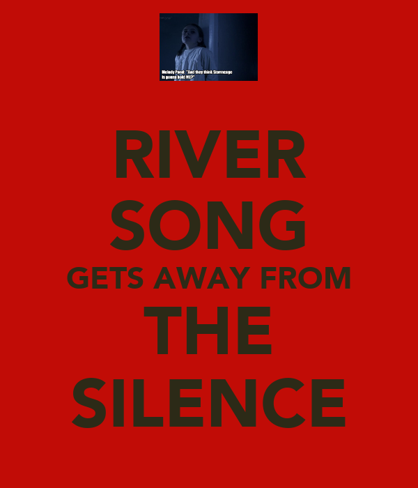 RIVER SONG GETS AWAY FROM THE SILENCE
