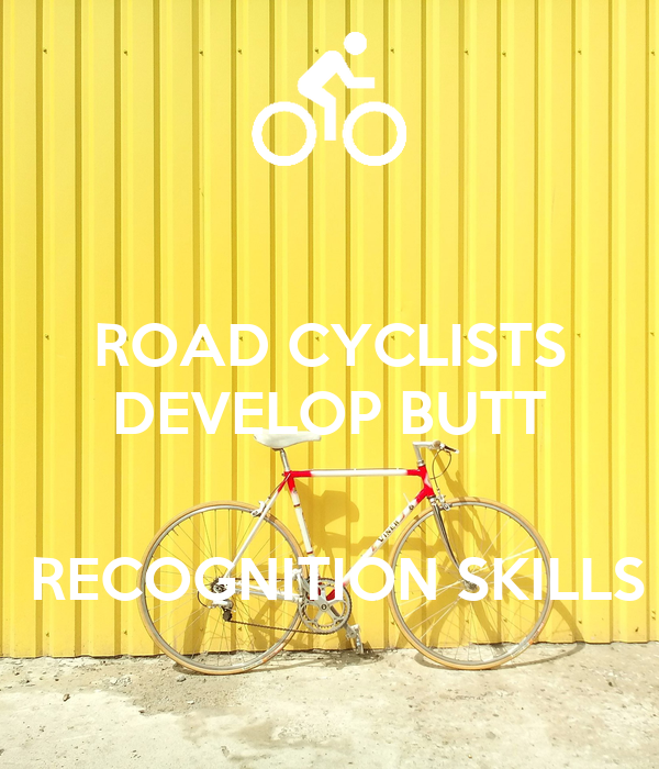 ROAD CYCLISTS DEVELOP BUTT    RECOGNITION SKILLS