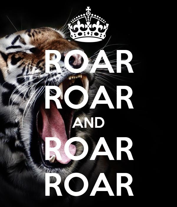 ROAR ROAR AND ROAR ROAR